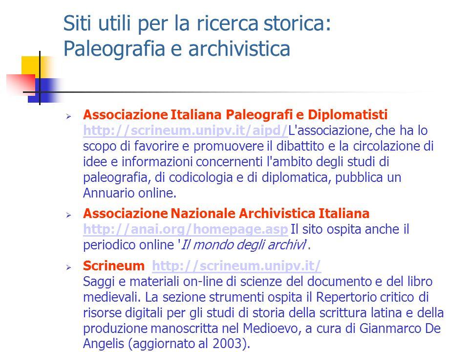 Siti utili per la ricerca storica: Paleografia e archivistica Associazione Italiana Paleografi e Diplomatisti http://scrineum.unipv.it/aipd/L'associaz