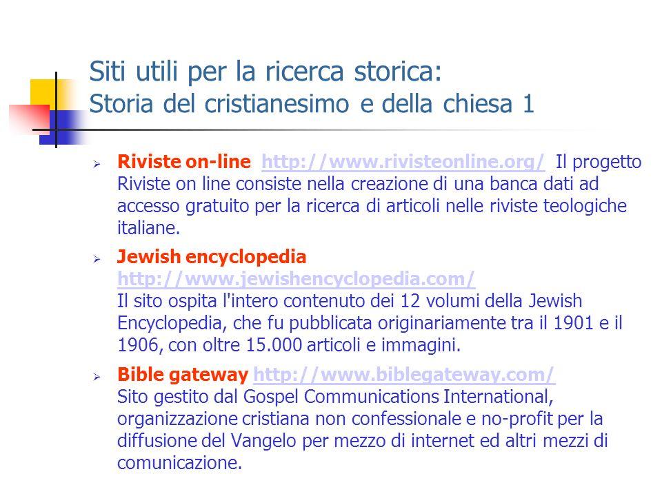 Siti utili per la ricerca storica: Storia del cristianesimo e della chiesa 1 Riviste on-line http://www.rivisteonline.org/Il progetto Riviste on line