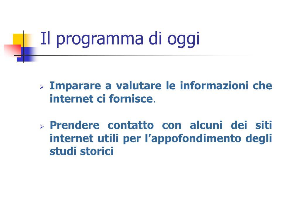 Il programma di oggi Imparare a valutare le informazioni che internet ci fornisce. Prendere contatto con alcuni dei siti internet utili per lappofondi