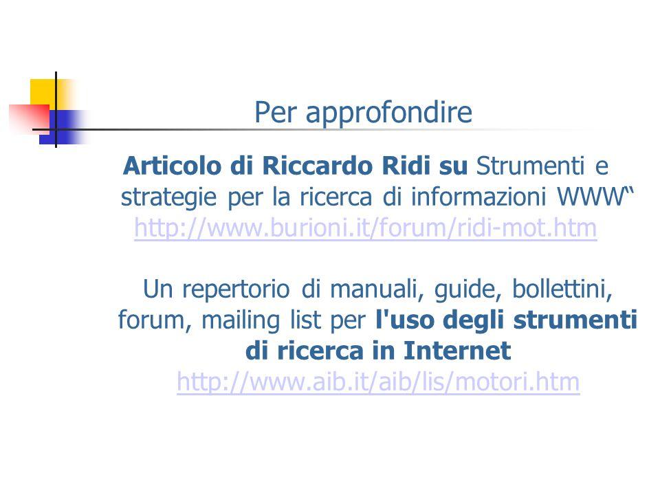 Per approfondire Articolo di Riccardo Ridi su Strumenti e strategie per la ricerca di informazioni WWW http://www.burioni.it/forum/ridi-mot.htm Un rep