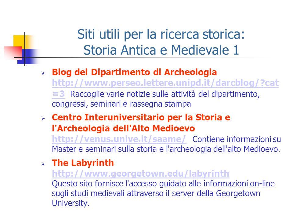 Siti utili per la ricerca storica: Storia Antica e Medievale 1 Blog del Dipartimento di Archeologia http://www.perseo.lettere.unipd.it/darcblog/?cat =