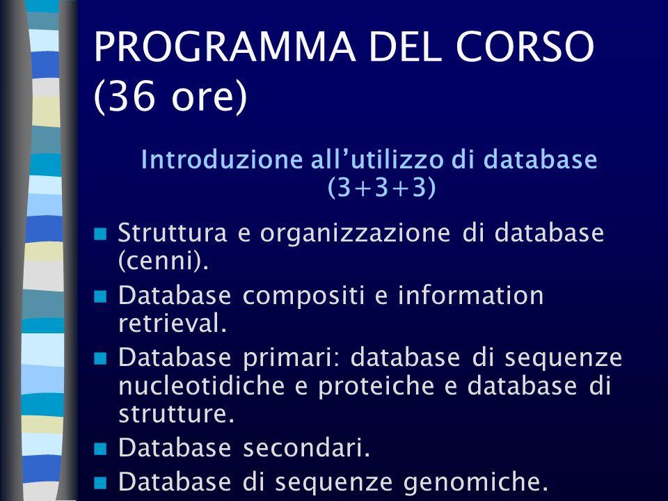 PROGRAMMA DEL CORSO (36 ore) Introduzione allutilizzo di database (3+3+3) Struttura e organizzazione di database (cenni). Database compositi e informa