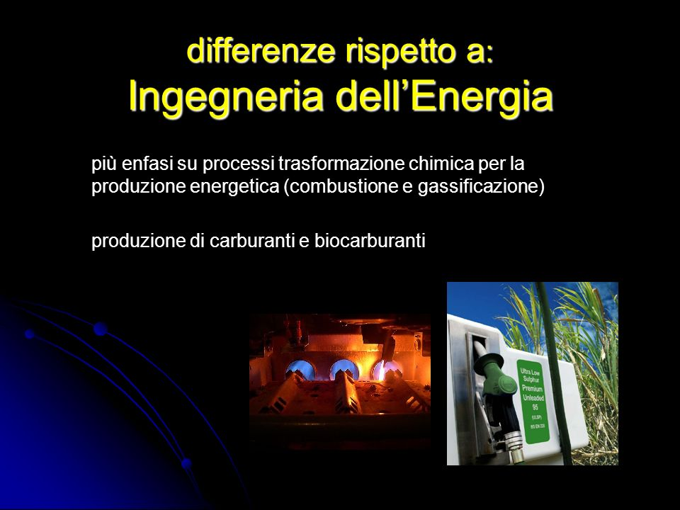 differenze rispetto a : Ingegneria dellEnergia più enfasi su processi trasformazione chimica per la produzione energetica (combustione e gassificazion