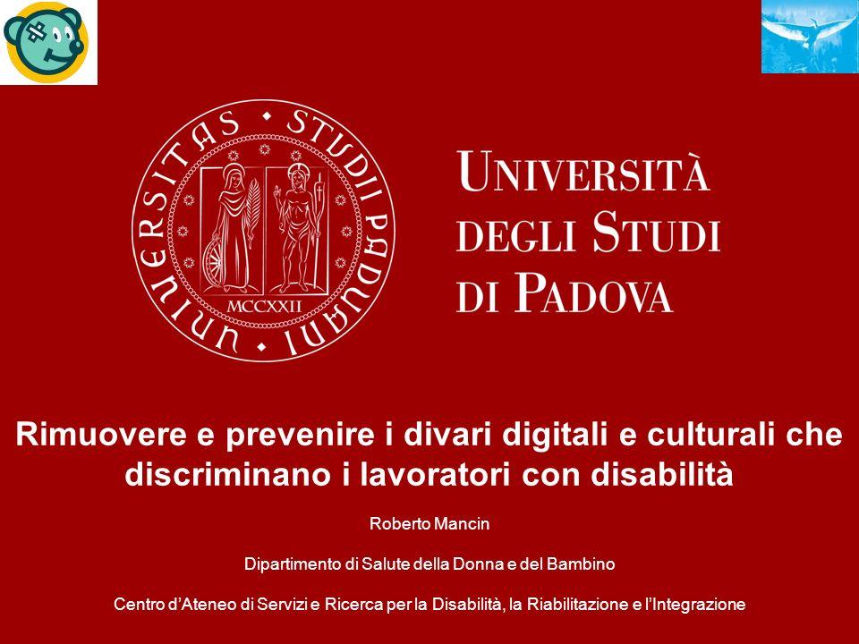 roberto.mancin@unipd.it Rimuovere e prevenire i divari digitali e culturali che discriminano i lavoratori con disabilità Roberto Mancin Dipartimento d