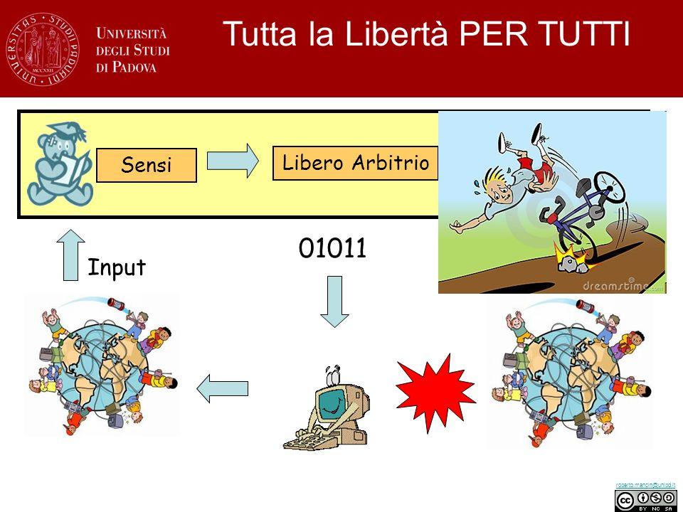 roberto.mancin@unipd.it Input Sensi Output Libero ArbitrioMuscoli 01011 Tutta la Libertà PER TUTTI