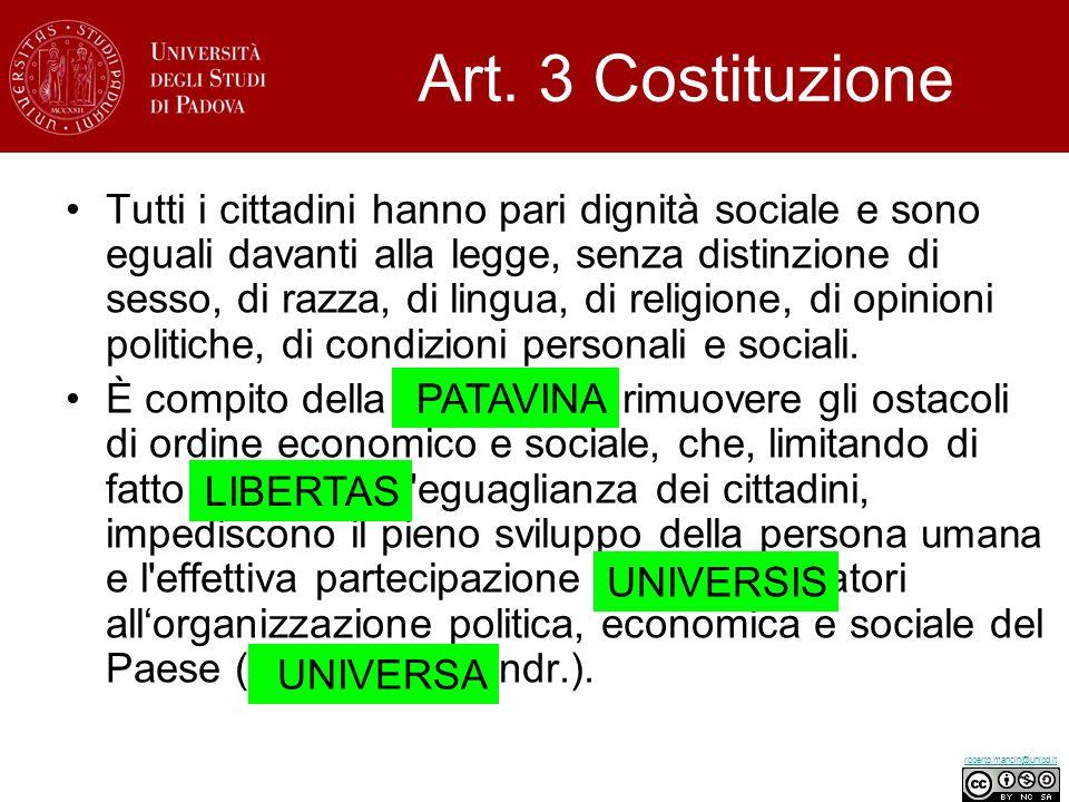 roberto.mancin@unipd.it Art. 3 Costituzione Tutti i cittadini hanno pari dignità sociale e sono eguali davanti alla legge, senza distinzione di sesso,