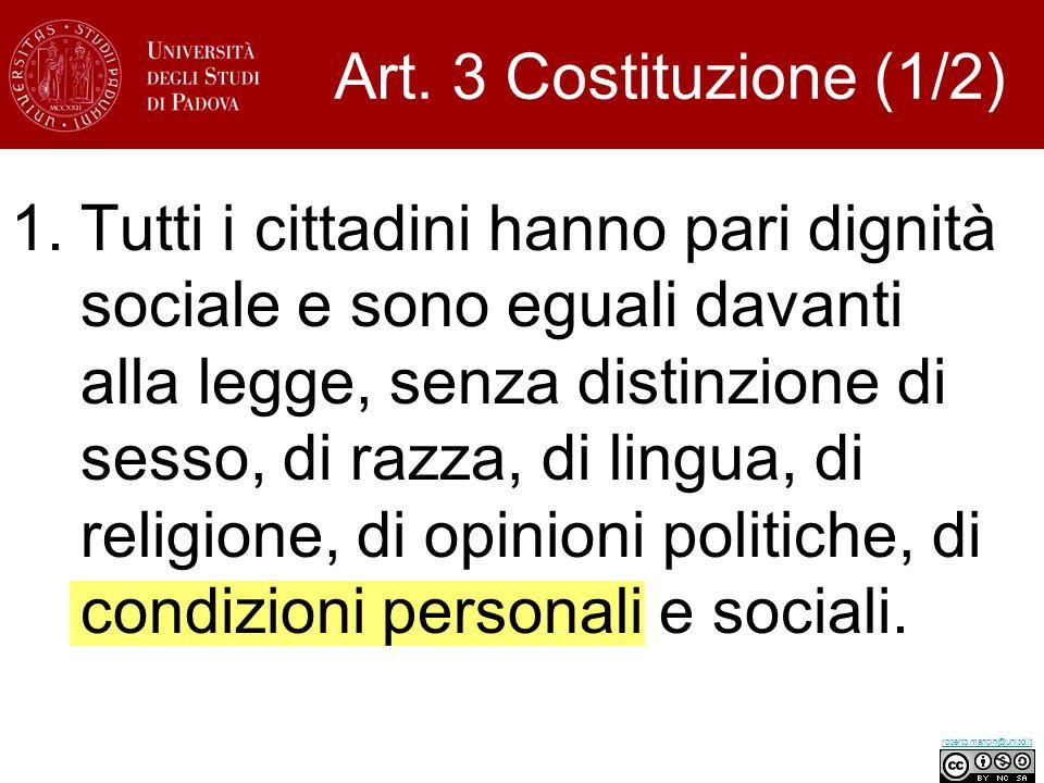 roberto.mancin@unipd.it Art. 3 Costituzione (1/2) 1.Tutti i cittadini hanno pari dignità sociale e sono eguali davanti alla legge, senza distinzione d
