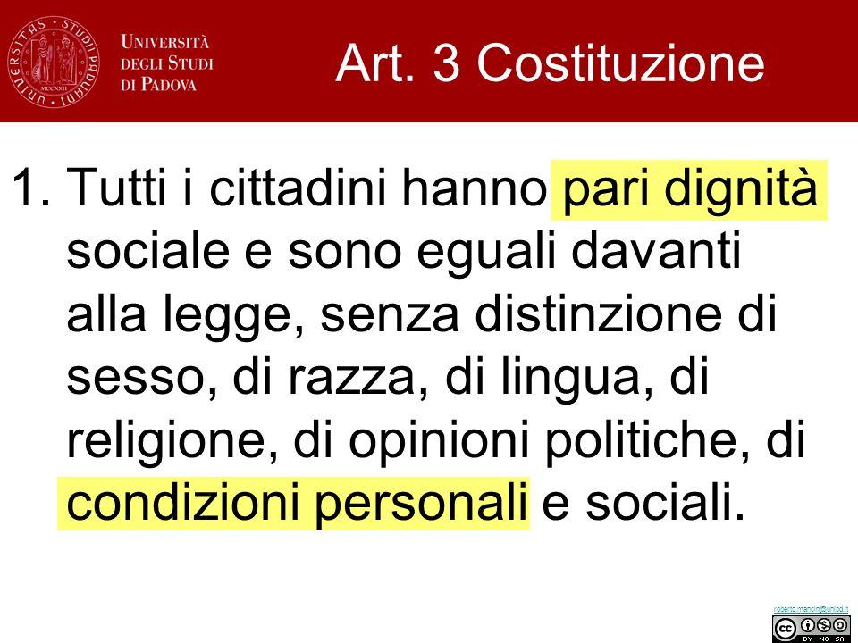 roberto.mancin@unipd.it Art. 3 Costituzione 1.Tutti i cittadini hanno pari dignità sociale e sono eguali davanti alla legge, senza distinzione di sess