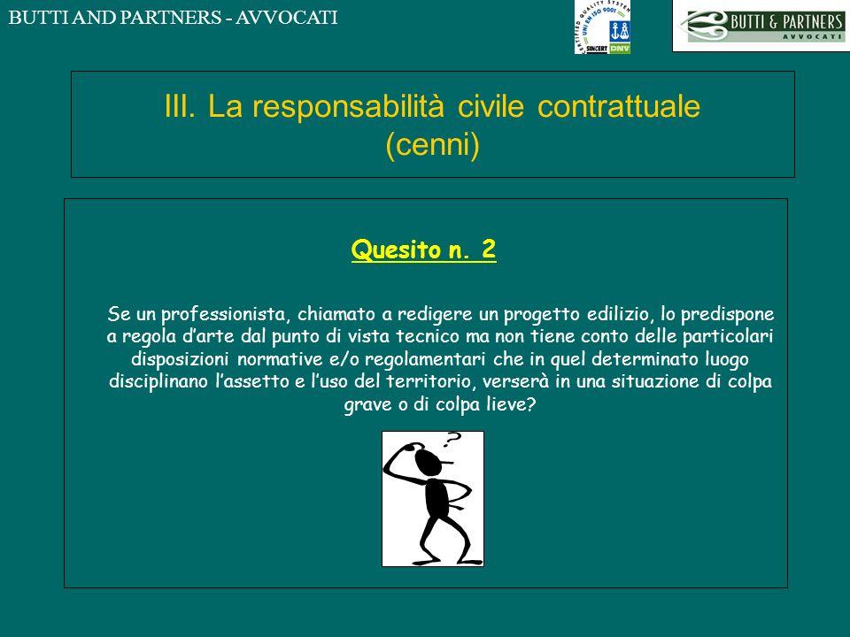 BUTTI AND PARTNERS - AVVOCATI III. La responsabilità civile contrattuale (cenni) Quesito n. 2 Se un professionista, chiamato a redigere un progetto ed
