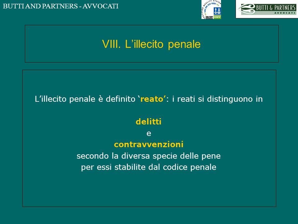 BUTTI AND PARTNERS - AVVOCATI VIII. Lillecito penale Lillecito penale è definito reato: i reati si distinguono in delitti e contravvenzioni secondo la