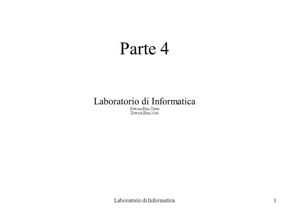 Laboratorio di Informatica1 Parte 4 Laboratorio di Informatica Dott.ssa Elisa Tiezzi Dott.ssa Elisa Mori
