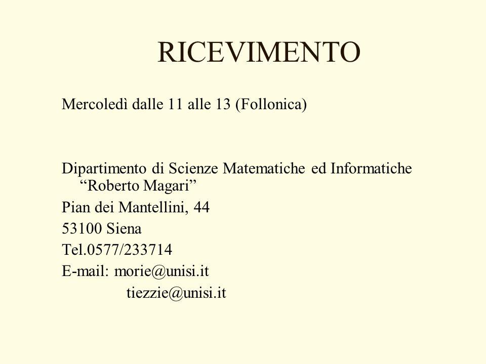 RICEVIMENTO Mercoledì dalle 11 alle 13 (Follonica) Dipartimento di Scienze Matematiche ed Informatiche Roberto Magari Pian dei Mantellini, 44 53100 Si