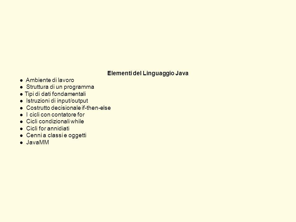 Elementi del Linguaggio Java l Ambiente di lavoro l Struttura di un programma l Tipi di dati fondamentali l Istruzioni di input/output l Costrutto dec