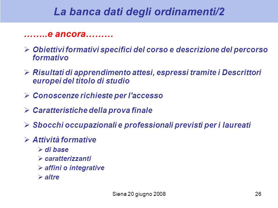 Siena 20 giugno 200826 La banca dati degli ordinamenti/2 ……..e ancora……… Obiettivi formativi specifici del corso e descrizione del percorso formativo