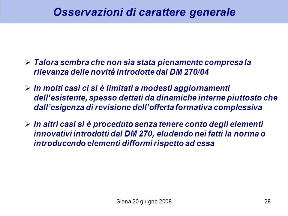 Siena 20 giugno 200828 Osservazioni di carattere generale Talora sembra che non sia stata pienamente compresa la rilevanza delle novità introdotte dal