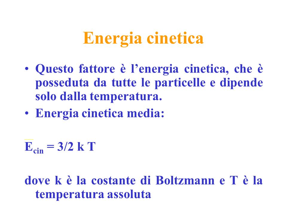 Energia cinetica Questo fattore è lenergia cinetica, che è posseduta da tutte le particelle e dipende solo dalla temperatura. Energia cinetica media: