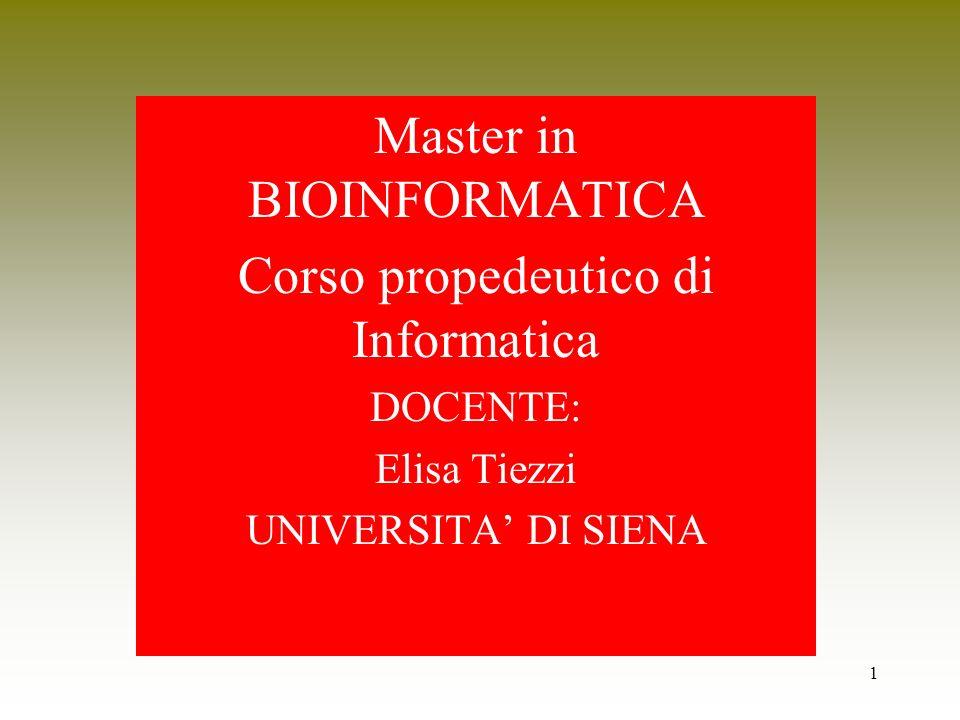 1 Master in BIOINFORMATICA Corso propedeutico di Informatica DOCENTE: Elisa Tiezzi UNIVERSITA DI SIENA