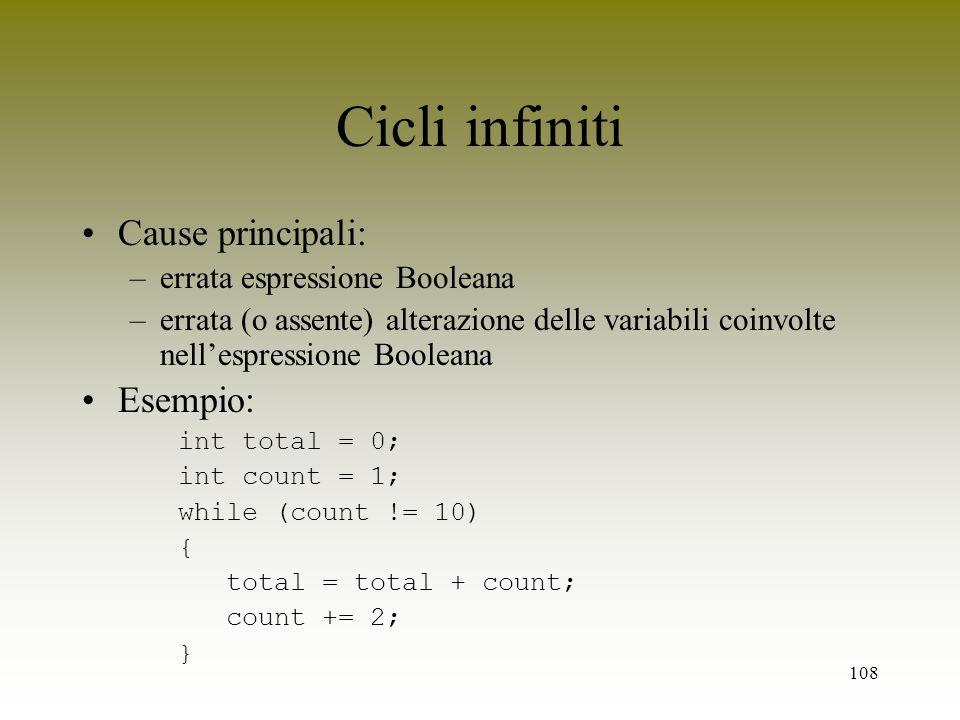 108 Cicli infiniti Cause principali: –errata espressione Booleana –errata (o assente) alterazione delle variabili coinvolte nellespressione Booleana E