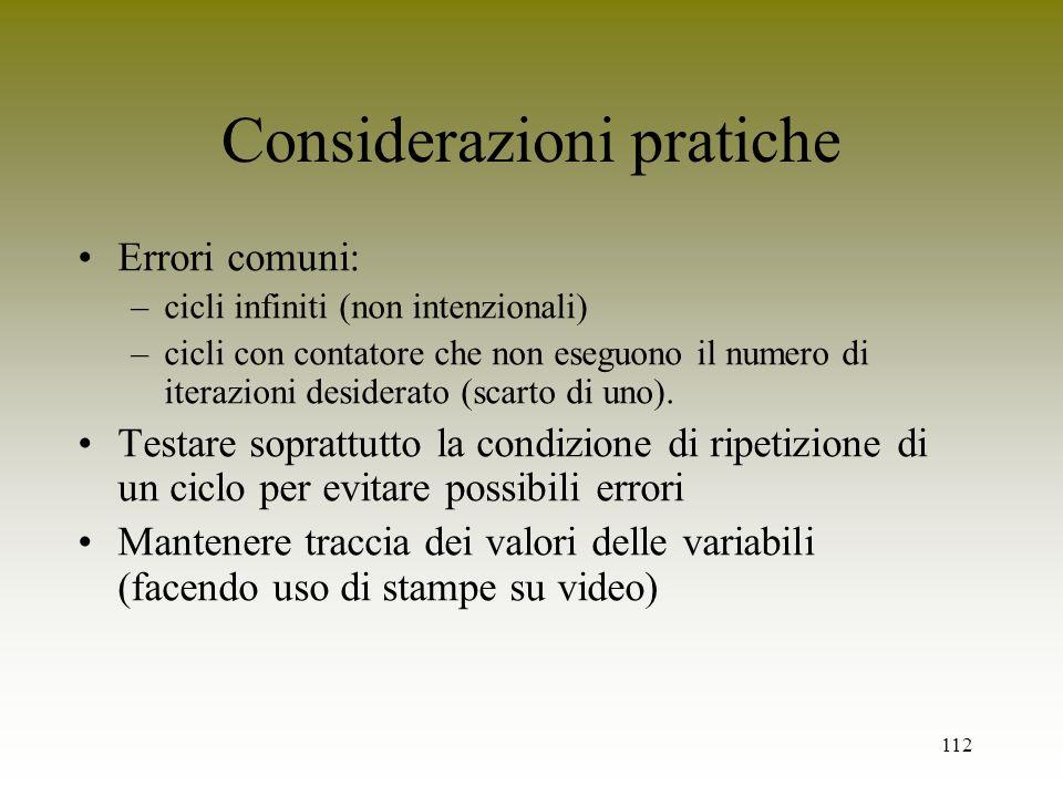 112 Considerazioni pratiche Errori comuni: –cicli infiniti (non intenzionali) –cicli con contatore che non eseguono il numero di iterazioni desiderato