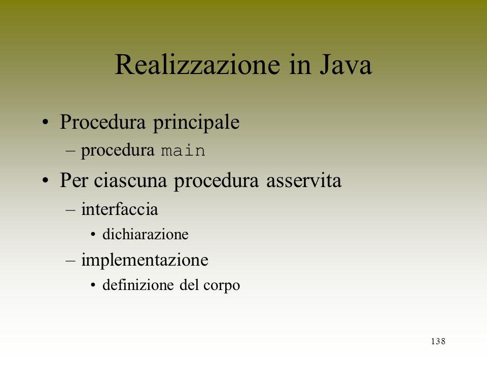 138 Realizzazione in Java Procedura principale –procedura main Per ciascuna procedura asservita –interfaccia dichiarazione –implementazione definizion