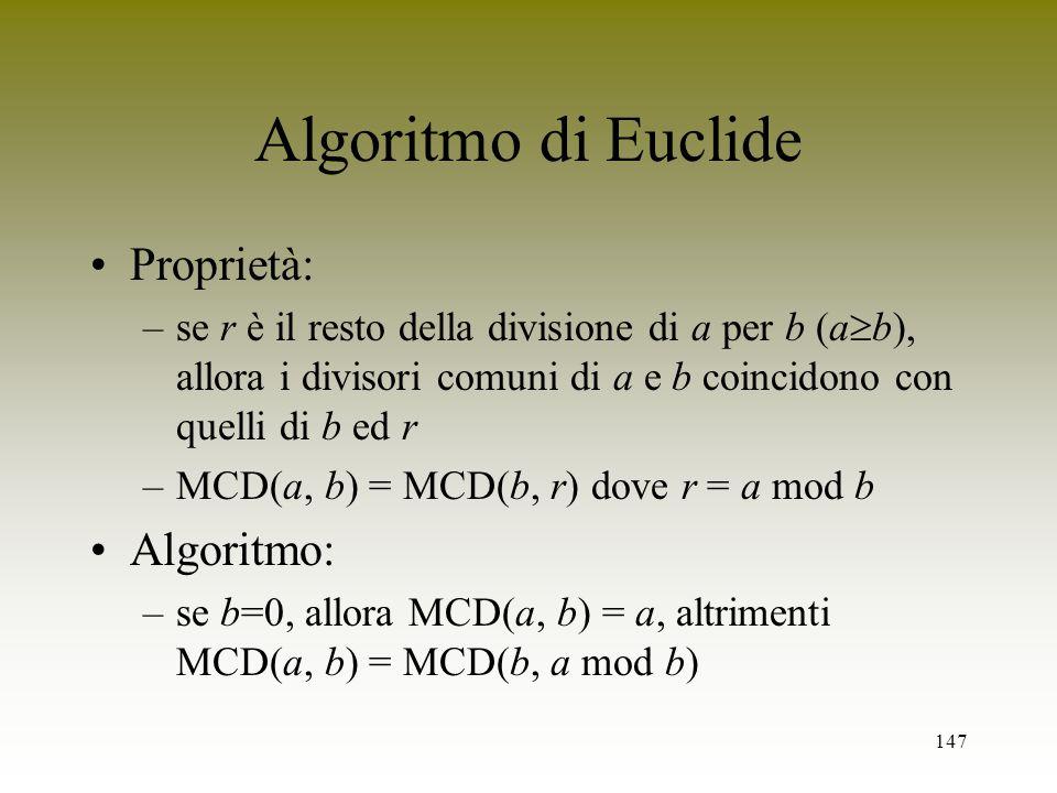 147 Algoritmo di Euclide Proprietà: –se r è il resto della divisione di a per b (a b), allora i divisori comuni di a e b coincidono con quelli di b ed
