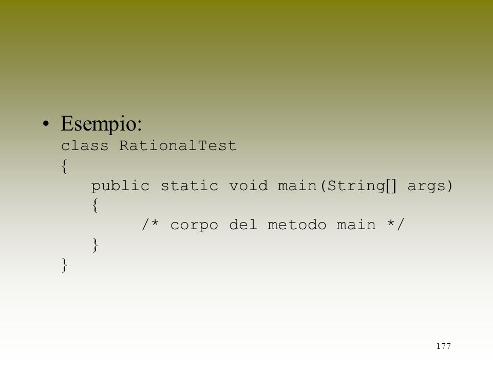 177 Esempio: class RationalTest public static void main(String args) /* corpo del metodo main */