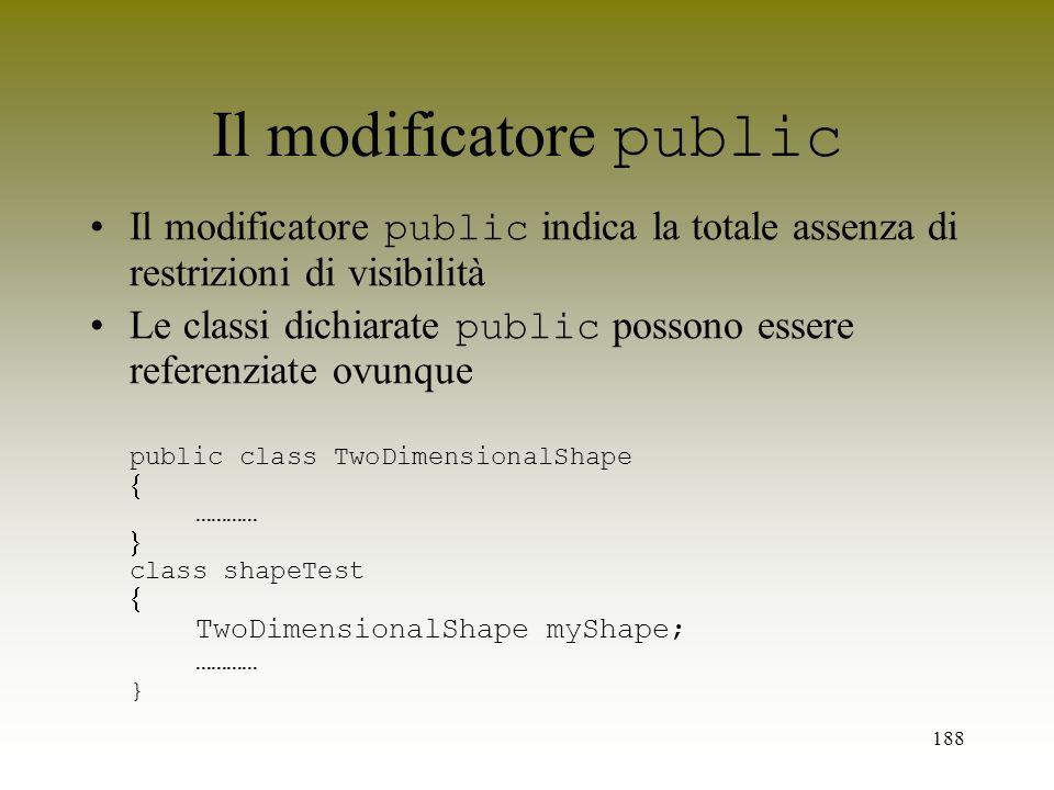 188 Il modificatore public Il modificatore public indica la totale assenza di restrizioni di visibilità Le classi dichiarate public possono essere ref