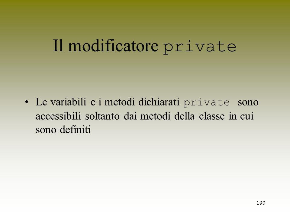 190 Le variabili e i metodi dichiarati private sono accessibili soltanto dai metodi della classe in cui sono definiti Il modificatore private