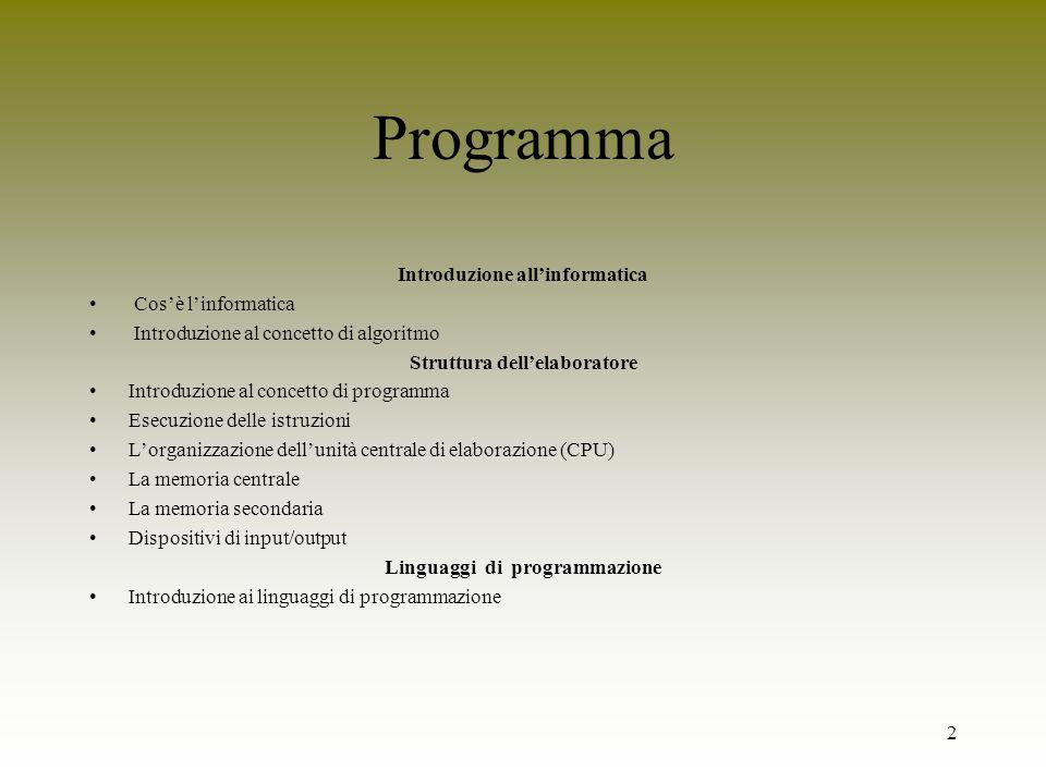 2 Programma Introduzione allinformatica Cosè linformatica Introduzione al concetto di algoritmo Struttura dellelaboratore Introduzione al concetto di