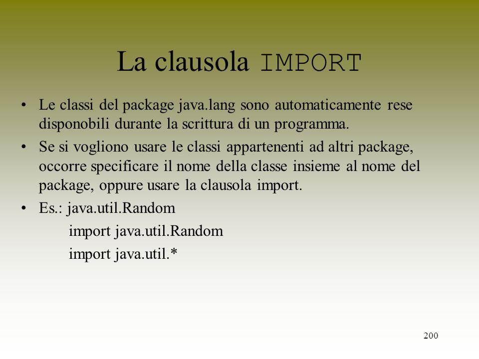 200 La clausola IMPORT Le classi del package java.lang sono automaticamente rese disponobili durante la scrittura di un programma. Se si vogliono usar