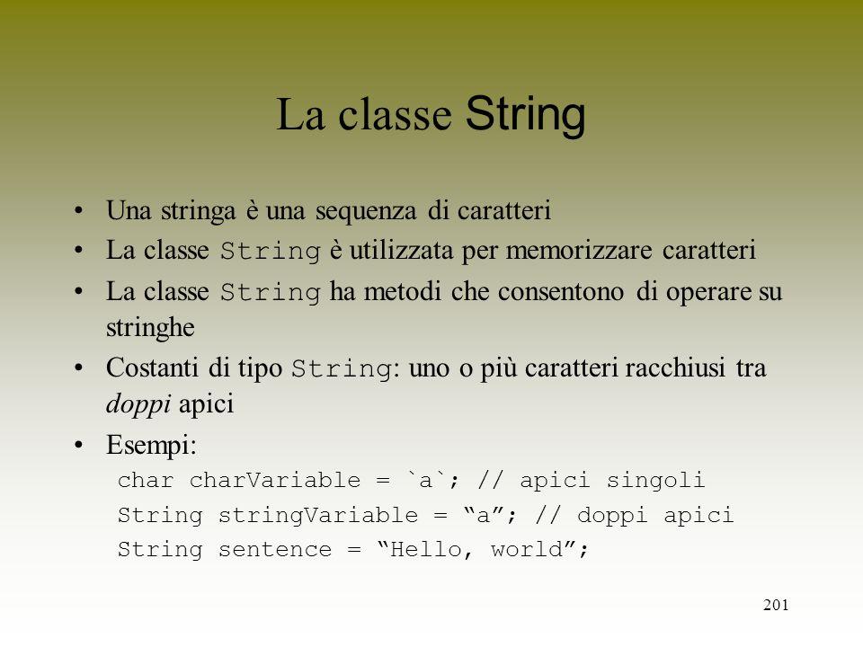 201 La classe String Una stringa è una sequenza di caratteri La classe String è utilizzata per memorizzare caratteri La classe String ha metodi che co