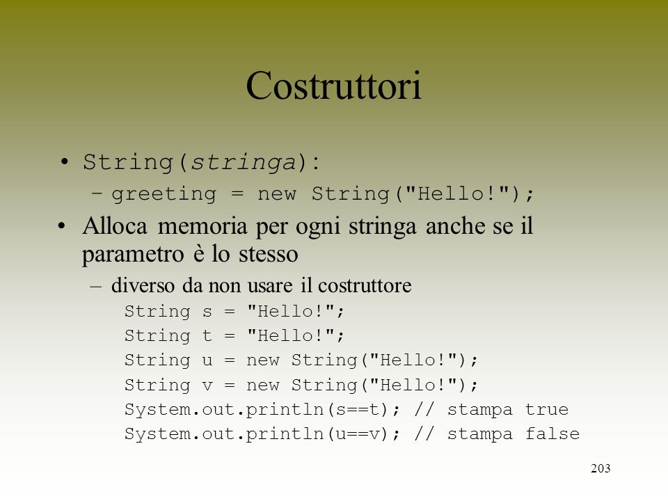 203 Costruttori String(stringa) : –greeting = new String(