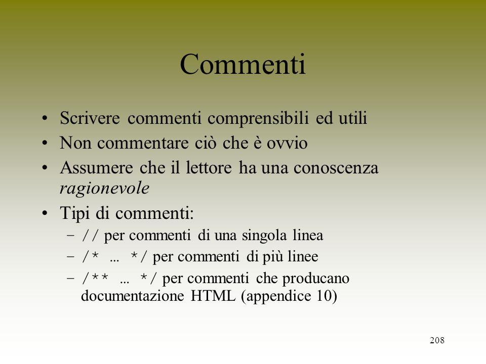 208 Commenti Scrivere commenti comprensibili ed utili Non commentare ciò che è ovvio Assumere che il lettore ha una conoscenza ragionevole Tipi di com