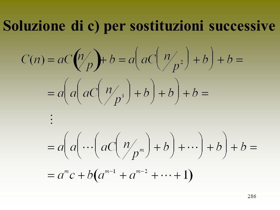 286 Soluzione di c) per sostituzioni successive