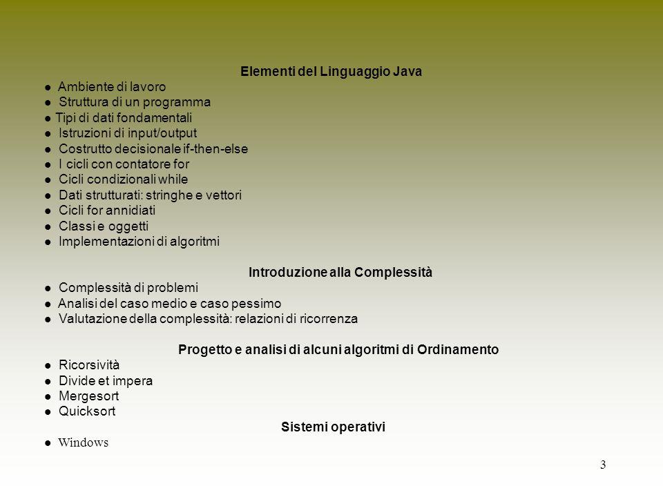 3 Elementi del Linguaggio Java l Ambiente di lavoro l Struttura di un programma l Tipi di dati fondamentali l Istruzioni di input/output l Costrutto d