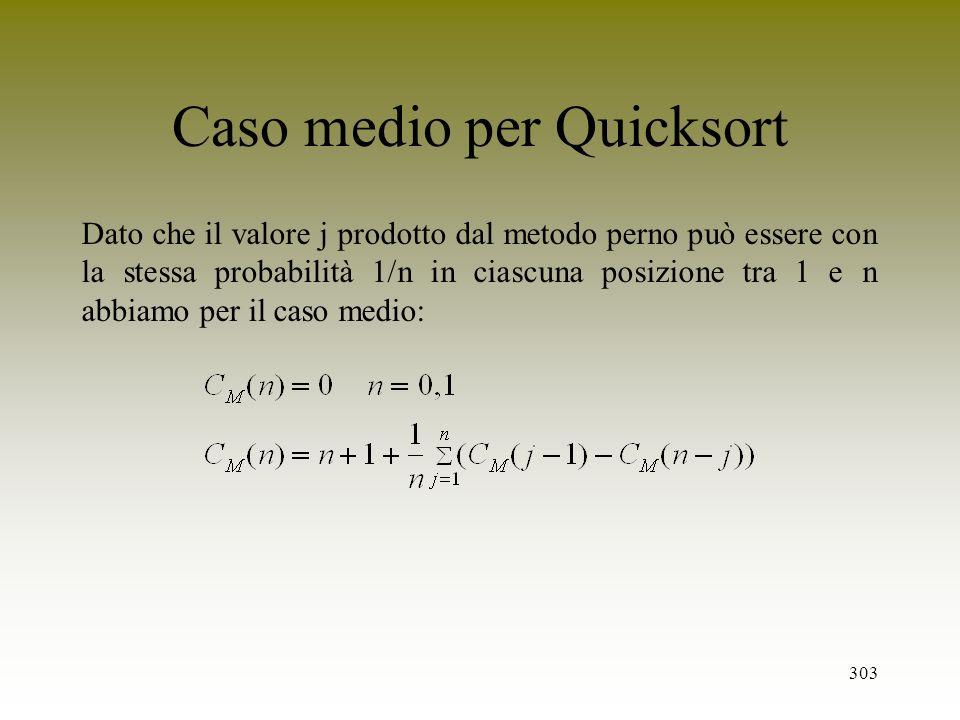 303 Caso medio per Quicksort Dato che il valore j prodotto dal metodo perno può essere con la stessa probabilità 1/n in ciascuna posizione tra 1 e n a