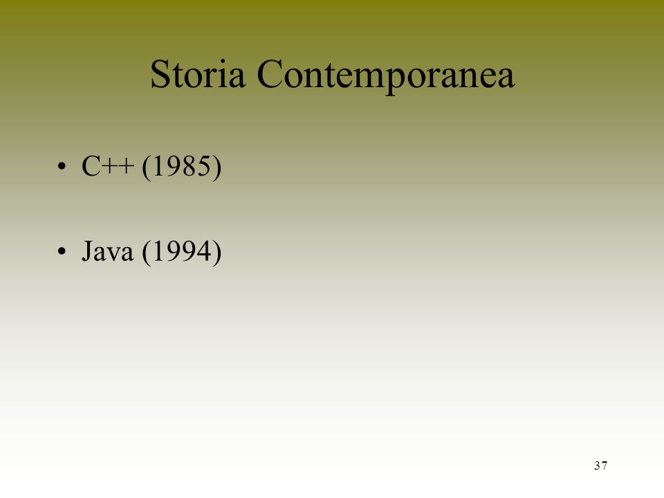 37 Storia Contemporanea C++ (1985) Java (1994)