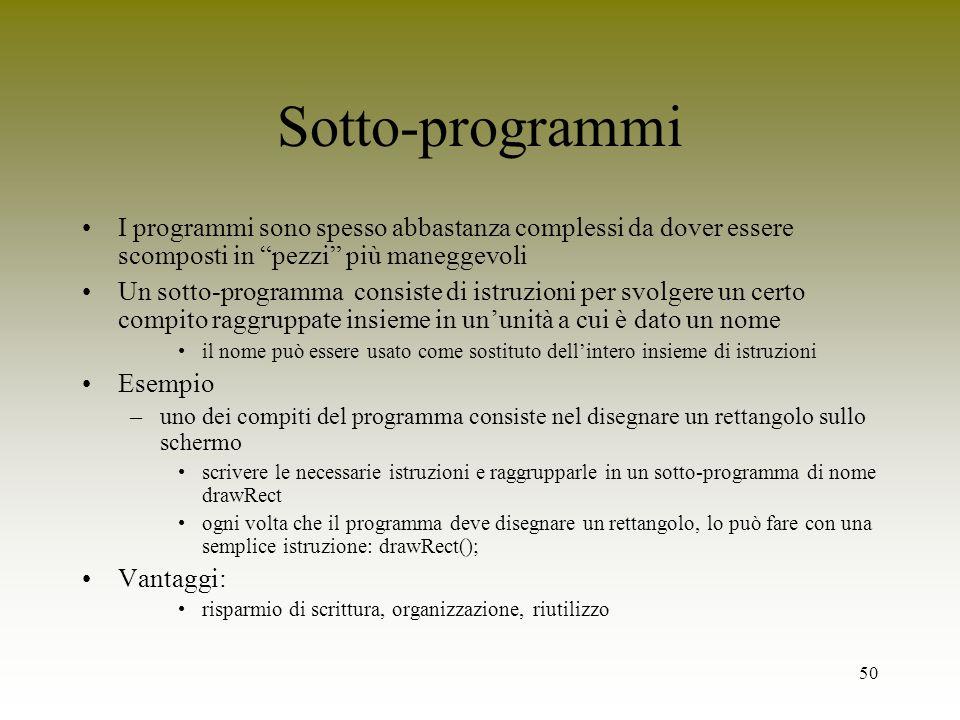 50 Sotto-programmi I programmi sono spesso abbastanza complessi da dover essere scomposti in pezzi più maneggevoli Un sotto-programma consiste di istr