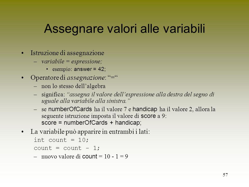 57 Assegnare valori alle variabili Istruzione di assegnazione –variabile = espressione; esempio: answer = 42; Operatore di assegnazione: = –non lo ste
