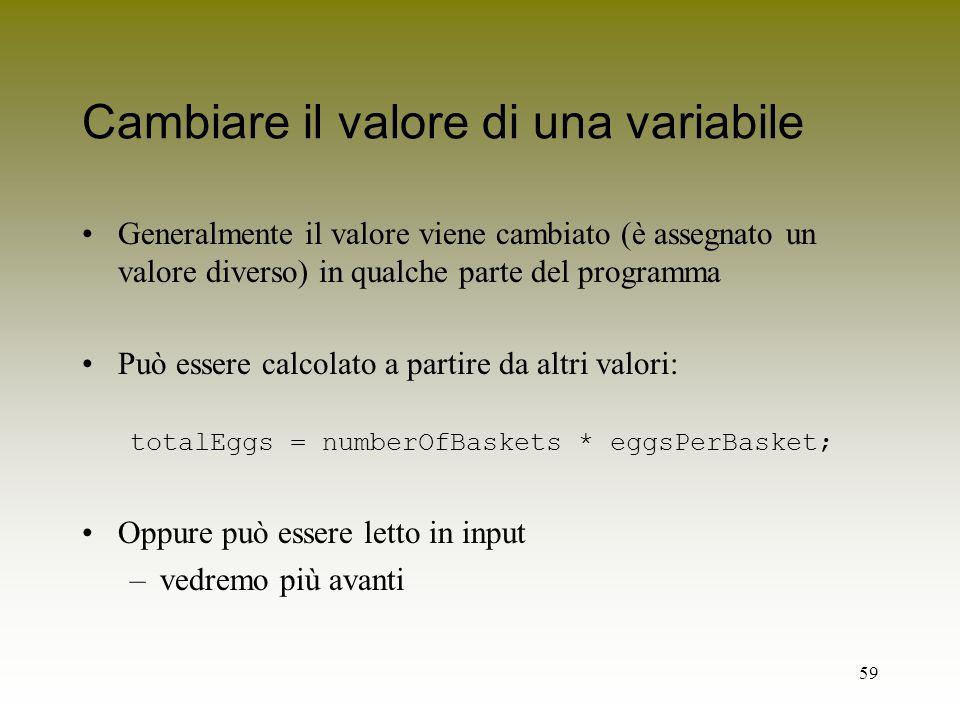 59 Cambiare il valore di una variabile Generalmente il valore viene cambiato (è assegnato un valore diverso) in qualche parte del programma Può essere
