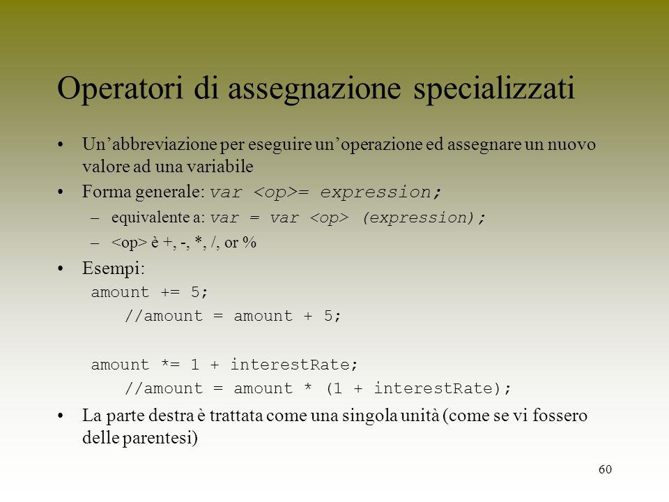 60 Operatori di assegnazione specializzati Unabbreviazione per eseguire unoperazione ed assegnare un nuovo valore ad una variabile Forma generale: var
