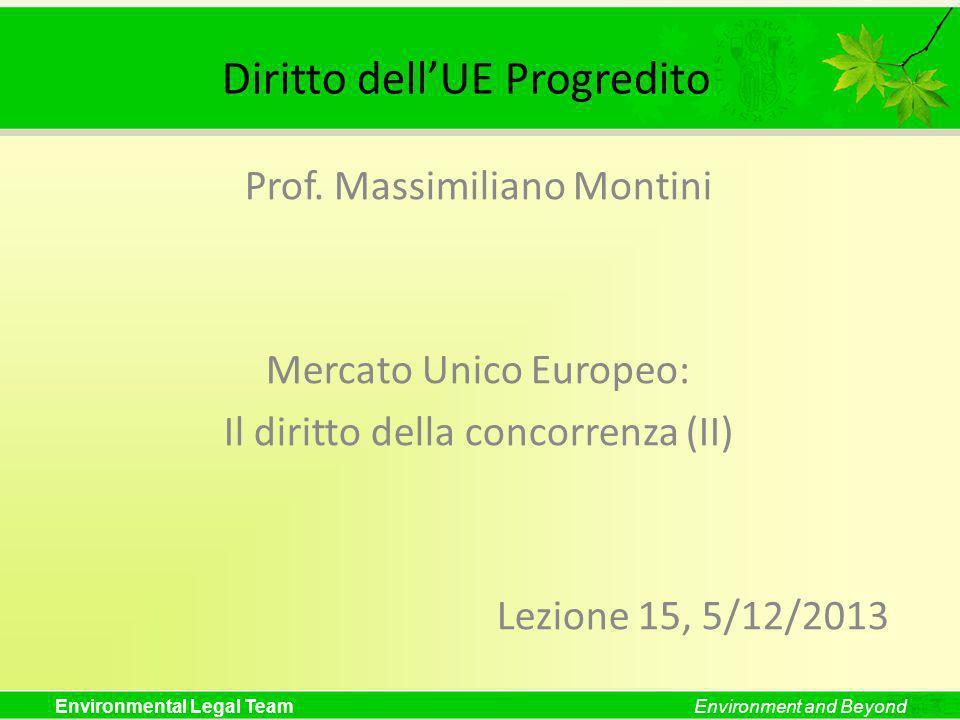 Environmental Legal TeamEnvironment and Beyond Diritto dellUE Progredito Prof. Massimiliano Montini Mercato Unico Europeo: Il diritto della concorrenz