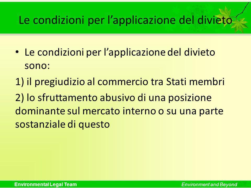 Environmental Legal TeamEnvironment and Beyond Le condizioni per lapplicazione del divieto Le condizioni per lapplicazione del divieto sono: 1) il pre