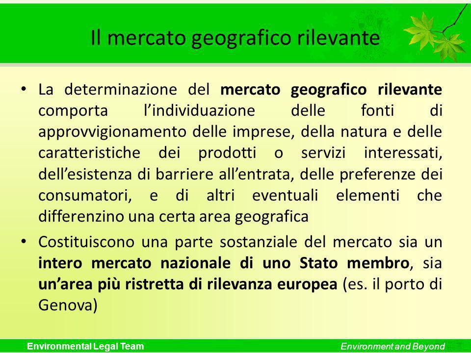 Environmental Legal TeamEnvironment and Beyond Il mercato geografico rilevante La determinazione del mercato geografico rilevante comporta lindividuaz