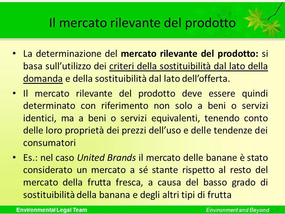 Environmental Legal TeamEnvironment and Beyond Il mercato rilevante del prodotto La determinazione del mercato rilevante del prodotto: si basa sulluti