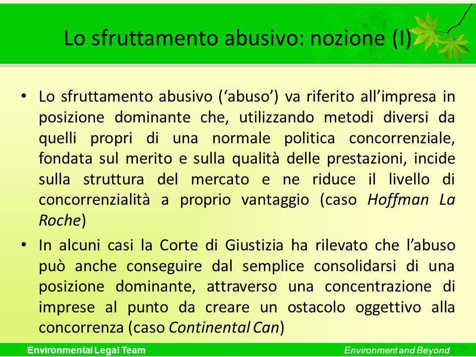 Environmental Legal TeamEnvironment and Beyond Lo sfruttamento abusivo: nozione (I) Lo sfruttamento abusivo (abuso) va riferito allimpresa in posizion