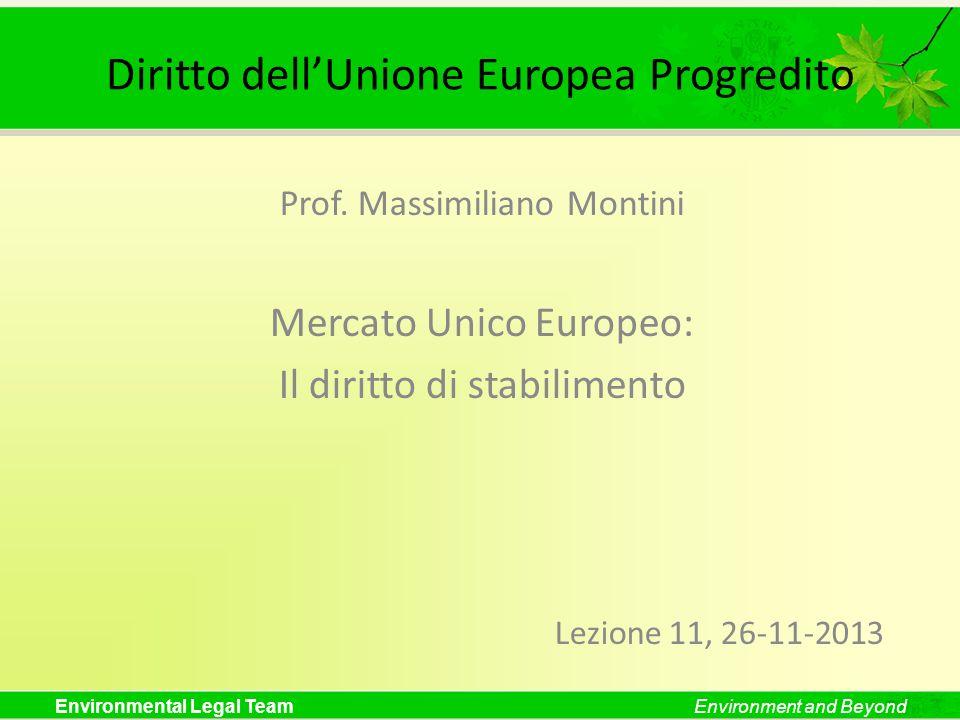 Environmental Legal TeamEnvironment and Beyond Diritto dellUnione Europea Progredito Prof. Massimiliano Montini Mercato Unico Europeo: Il diritto di s