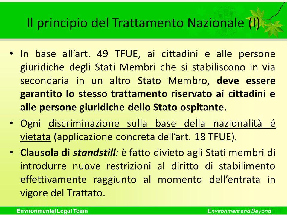 Environmental Legal TeamEnvironment and Beyond Il principio del Trattamento Nazionale (I) In base allart. 49 TFUE, ai cittadini e alle persone giuridi