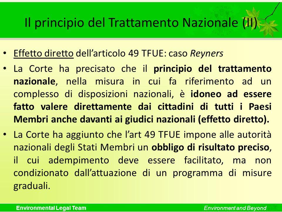 Environmental Legal TeamEnvironment and Beyond Il principio del Trattamento Nazionale (II) Effetto diretto dellarticolo 49 TFUE: caso Reyners La Corte