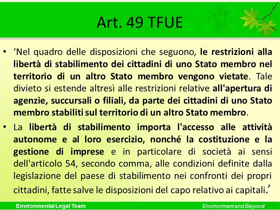 Environmental Legal TeamEnvironment and Beyond Art. 49 TFUE Nel quadro delle disposizioni che seguono, le restrizioni alla libertà di stabilimento dei